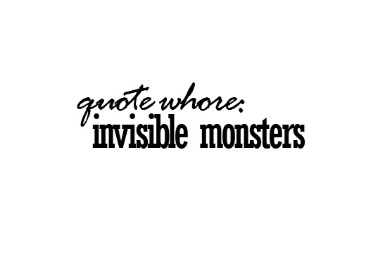 Quote Whore: Invisible Monsters